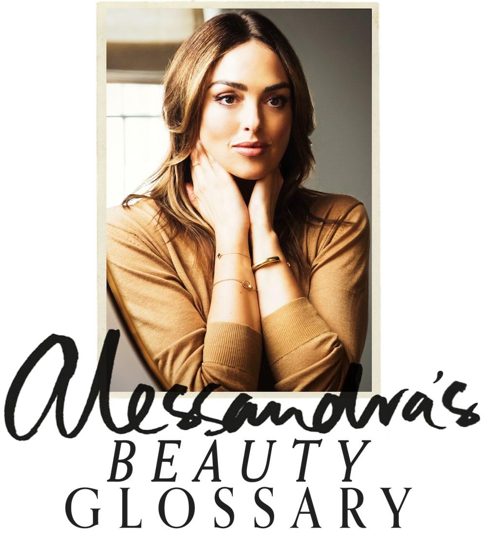 Alessandra's beauty glossary