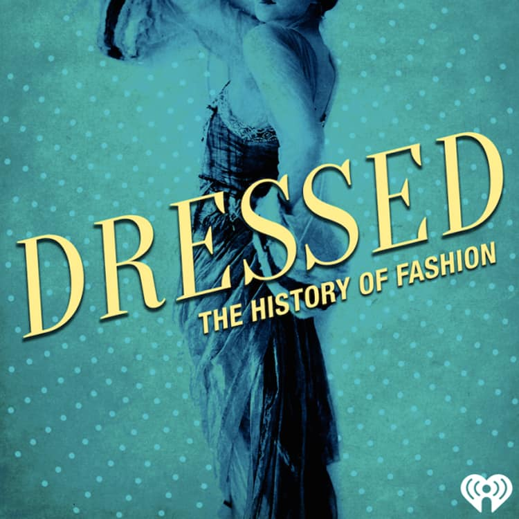 Dressed: The History of Fashion Podcast