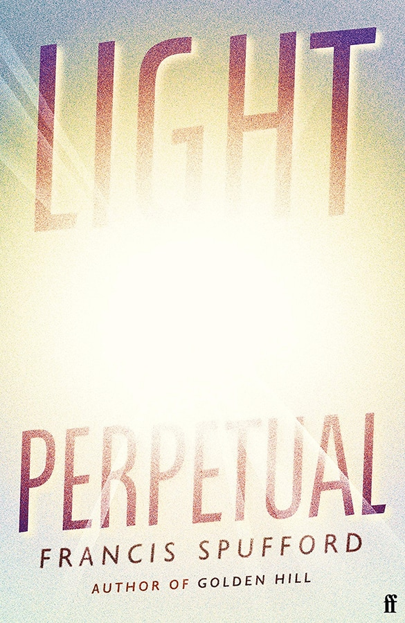 The 13 most captivating new fiction books out this February Light Perpetual by Francis Spufford