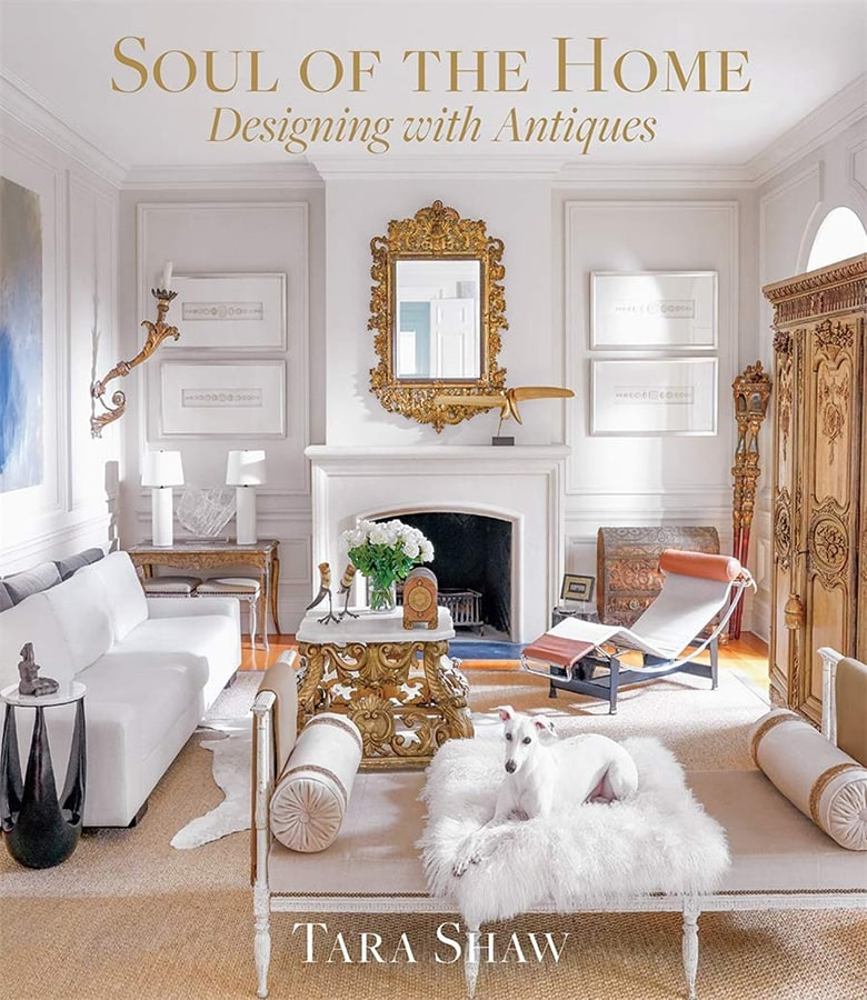 Soul of the Home Designing with Antiques by Tara Shaw